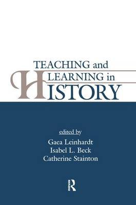 Teaching and Learning in History (Paperback): Gaea Leinhardt, Isabel L. Beck, Catherine Stainton