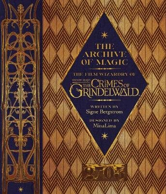 The Archive of Magic: the Film Wizardry of Fantastic Beasts: The Crimes of Grindelwald (Hardcover): Signe Bergstrom
