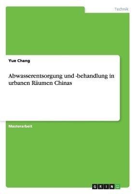 Abwasserentsorgung Und -Behandlung in Urbanen Raumen Chinas (German, Paperback): Yue Chang