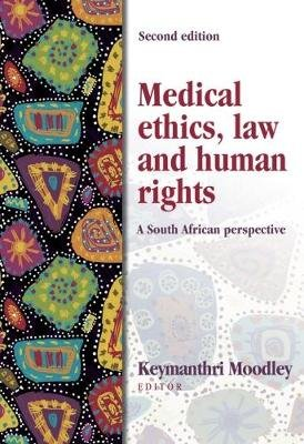 Medical ethics, law and human rights - A South African perspective (Paperback, 2nd ed): K. Moodley