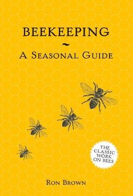 Beekeeping: A Seasonal Guide (Paperback, 2nd Revised Edition): Ron Brown