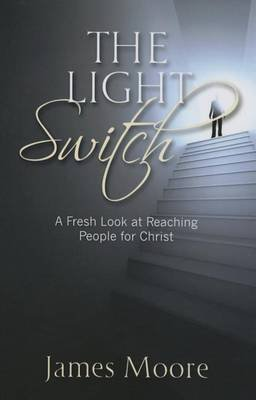 The Light Switch - A Fresh Look at Reaching People for Christ (Paperback): James Moore
