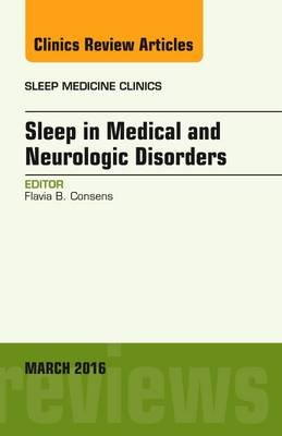 Sleep in Medical and Neurologic Disorders, An Issue of Sleep Medicine Clinics (Hardcover): Flavia B Consens