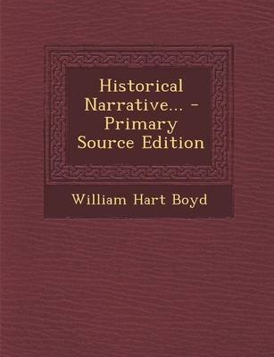 Historical Narrative... (Paperback): William Hart Boyd