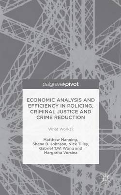 Economic Analysis and Efficiency in Policing, Criminal Justice and Crime Reduction - What Works? (Electronic book text):...
