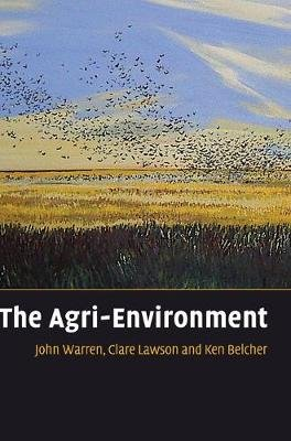 The Agri-Environment (Hardcover): John Warren, Clare Lawson, Kenneth Belcher