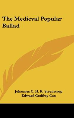 The Medieval Popular Ballad (Hardcover): Johannes C. H. R. Steenstrup