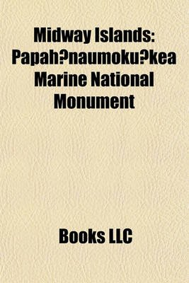 Midway Islands - Midway Atoll, Papah Naumoku Kea Marine National Monument (Paperback): Books Llc