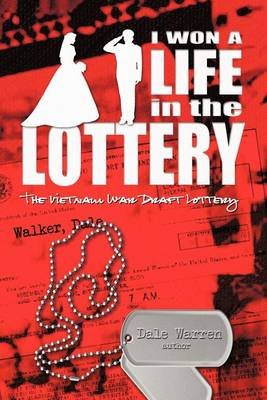I Won a Life in the Lottery - The Vietnam War Draft Lottery (Paperback): Dale Warren