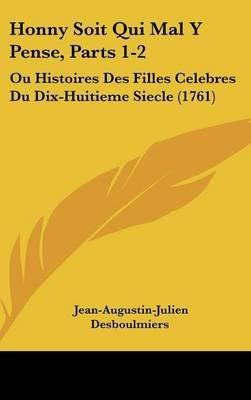 Honny Soit Qui Mal y Pense, Parts 1-2 - Ou Histoires Des Filles Celebres Du Dix-Huitieme Siecle (1761) (French, Hardcover):...