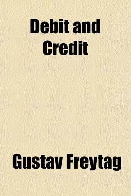 Debit and Credit (Paperback): Gustav Freytag