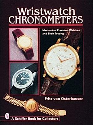 Wristwatch Chronometers: Mechanical Precision Watches and Their Testing (Hardcover, 2nd Revised edition): Fritz Von Osterhausen
