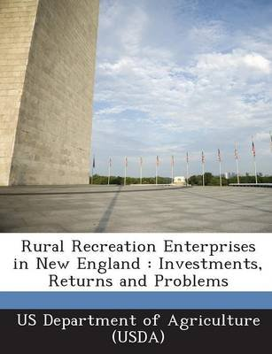 Rural Recreation Enterprises in New England - Investments, Returns and Problems (Paperback): Us Department of Agriculture (Usda)