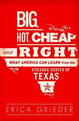 Big, Hot, Cheap, and Right - What America Can Learn from the Strange Genius of Texas (Paperback, First Trade Paper Edition):...