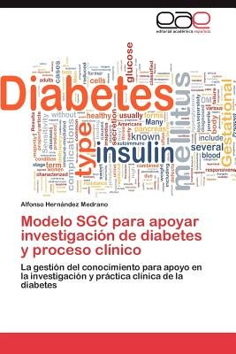 Modelo Sgc Para Apoyar Investigacion de Diabetes y Proceso Clinico (Spanish, Paperback): Alfonso Hern Ndez Medrano, Alfonso...