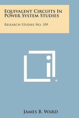 Equivalent Circuits in Power System Studies - Research Studies No. 109 (Paperback): James B. Ward