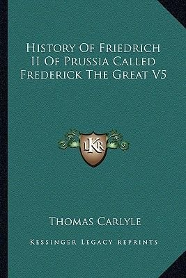 History of Friedrich II of Prussia Called Frederick the Great V5 (Paperback): Thomas Carlyle