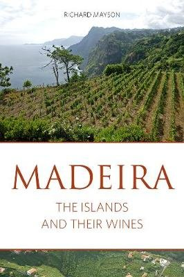 Madeira - The Islands and Their Wines (Paperback): Richard Mayson