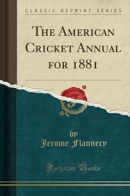 The American Cricket Annual for 1881 (Classic Reprint) (Paperback): Jerome Flannery
