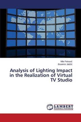Analysis of Lighting Impact in the Realization of Virtual TV Studio (Paperback): Petrovi, Jaki