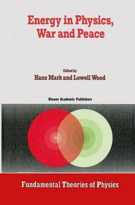 Energy in Physics, War and Peace - A Festschrift Celebrating Edward Teller's 80th Birthday (Hardcover, 1988 ed.): Hans...