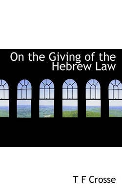 On the Giving of the Hebrew Law (Hardcover): T. F. Crosse