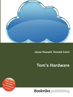 Tom's Hardware (Paperback): Jesse Russell, Ronald Cohn