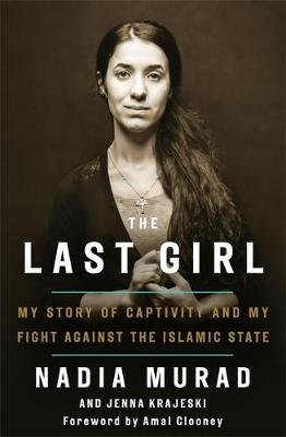 The Last Girl - My Story of Captivity and My Fight Against the Islamic State (Paperback): Nadia Murad, Jenna Krajeski