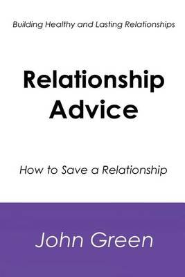 Relationship Advice - How to Save a Relationship (Paperback): John Green