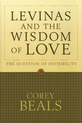 Levinas and the Wisdom of Love: The Question of Invisibility (Electronic book text): Corey Beals