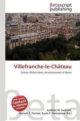 Villefranche-Le-Chateau (Paperback): Lambert M. Surhone, Mariam T. Tennoe, Susan F. Henssonow