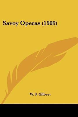 Savoy Operas (1909) (Paperback): William Schwenck Gilbert