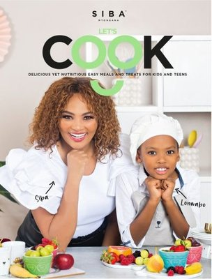 Let's Cook - Delicious Yet Nutritious Easy Meals And Treats For Kids And Teens (Paperback): Siba Mtongana