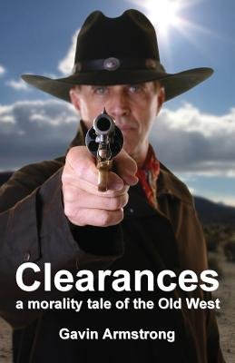 CLEARANCES a morality tale of the Old West (Paperback): Gavin Armstrong