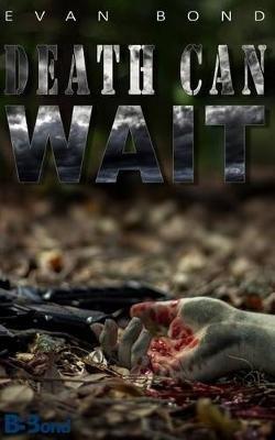 Death Can Wait (Paperback): Evan Bond