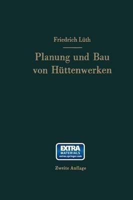 Planung Und Bau Von Huttenwerken (German, Paperback, 2nd): Friedrich August Karl Luth