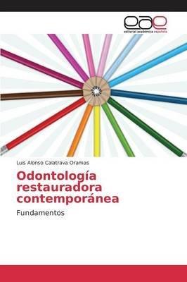 Odontologia Restauradora Contemporanea (Spanish, Paperback): Calatrava Oramas Luis Alonso