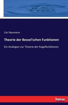 Theorie Der Bessel'schen Funktionen (German, Paperback): Carl Neumann