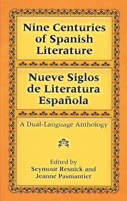 Nine Centuries of Spanish Literature (Dual-Language) (Electronic book text, Revised ed.): Seymour Resnick, Jeanne Pasmantier
