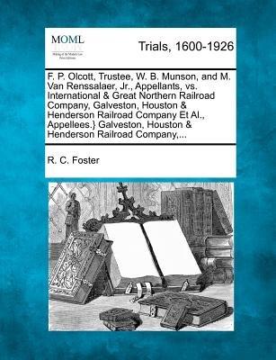 F. P. Olcott, Trustee, W. B. Munson, and M. Van Renssalaer, Jr., Appellants, vs. International & Great Northern Railroad...