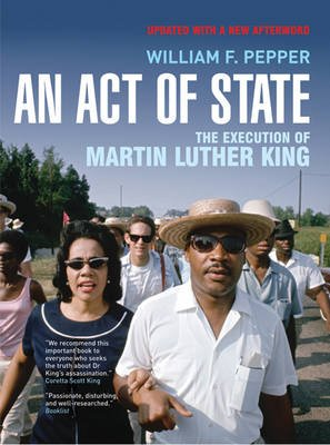 An Act of State - The Execution of Martin Luther King (Paperback, Updated ed.): William F. Pepper