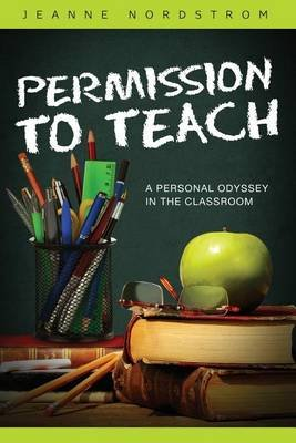 Permission to Teach (Paperback): Jeanne Nordstrom
