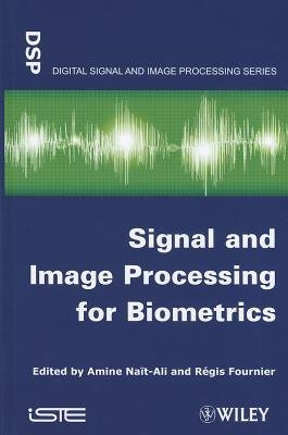 Signal and Image Processing for Biometrics (Hardcover, New): Amine Nait-Ali, Regis Fournier