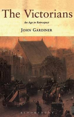 The Victorians - An Age in Retrospect (Hardcover, Illustrated Ed): John Gardiner