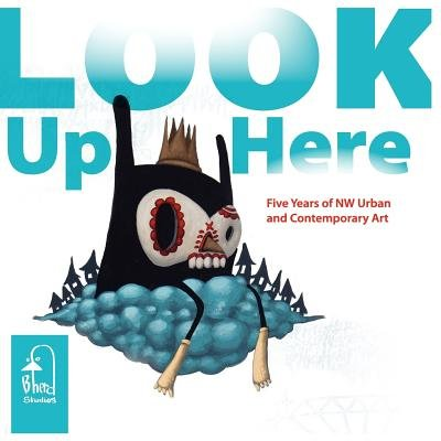 Look Up Here - 5 Years of NW Urban & Contemporary Art (Paperback): Bherd Studios Gallery