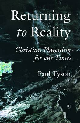 Returning to Reality - Christian Platonism for our Times (Paperback): Paul Tyson