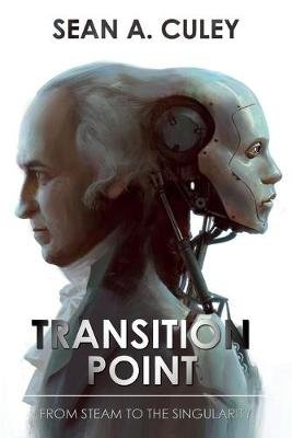 Transition Point: From Steam to the Singularity - How technology has transformed the world, and why what comes next is critical...