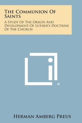 The Communion of Saints - A Study of the Origin and Development of Luther's Doctrine of the Church (Paperback): Herman...