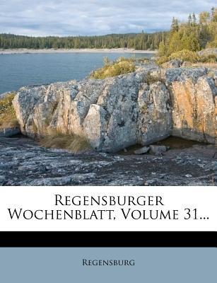 Regensburger Wochenblatt, Volume 31... (German, Paperback): Regensburg