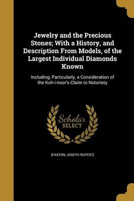 Jewelry and the Precious Stones; With a History, and Description from Models, of the Largest Individual Diamonds Known...